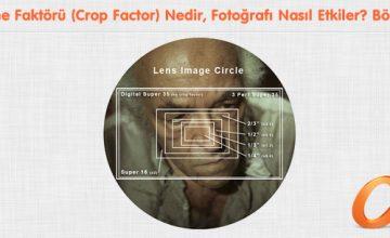 Kesme Faktörü (Crop Factor) Nedir, Fotoğrafı Nasıl Etkiler? Bölüm 1