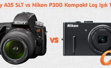 Sony A35 SLT vs Nikon P300 Kompakt Loş Işık Testi