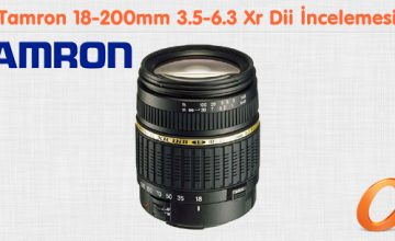 Tamron 18-200mm 3.5-6.3 Xr Dii İncelemesi