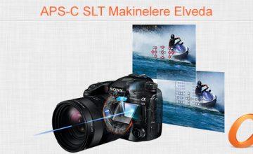 APS-C SLT Makinelere Elveda