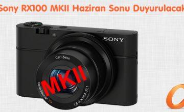 Sony RX100 MKII Haziran Sonu Duyurulacak
