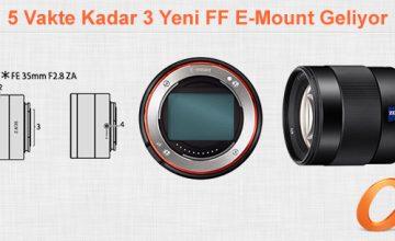 Sony'den FF Atağı. 5 Vakte Kadar 3 Yeni FF E-Mount Geliyor