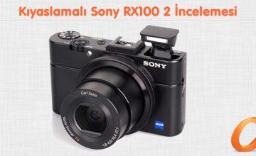 Kıyaslamalı Sony RX100 2 İncelemesi