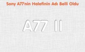 Sony A77'nin Halefinin Adı Belli Oldu A77 II
